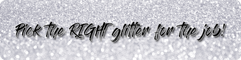Pick The Correct Glitter For The Job